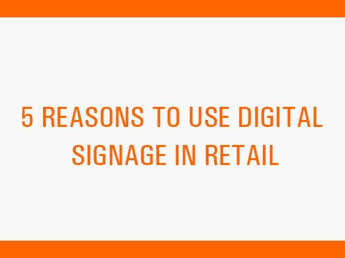 Five reasons why an investment in a digital signage solution is a best bet for retailers. - Xtreme Media